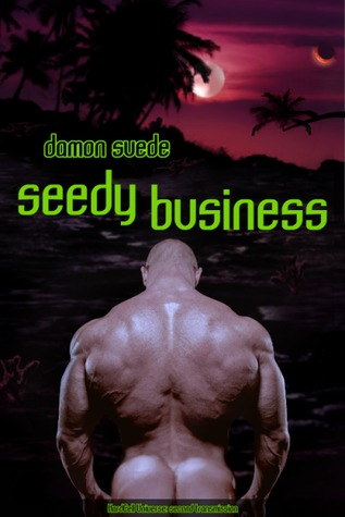 Seedy Business by Damon Suede