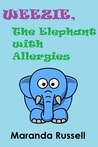Weezie, the Elephant with Allergies by Maranda Russell
