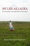 My Life as Laura: How I Searched for Laura Ingalls Wilder and Found Myself