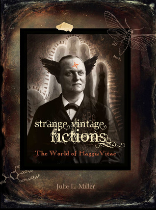 Strange Vintage Fictions, The World Of HaggisVitae by Julie L. Miller
