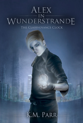 The Clairvoyance Clock (Alex in Wunderstrande, Book One)