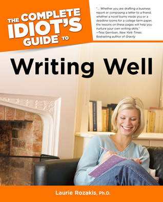 The Complete Idiot's Guide to Writing Well by Laurie E. Rozakis