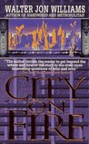 City on Fire by Walter Jon Williams