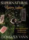 Supernatural Fairy Tales by Dorlana Vann