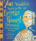 You Wouldn't Want to Be an Egyptian Mummy! by David Stewart