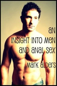 An Insight into Men and Anal Sex by Mark Alders