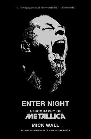 Enter Night: A Biography of Metallica