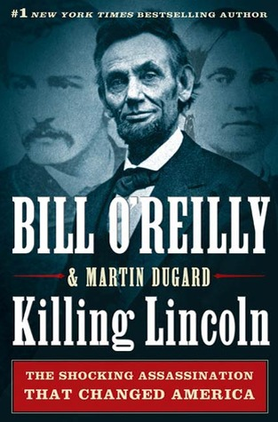 Killing Lincoln: The Shocking Assassination that Changed America Forever The Killing of Historical Figures