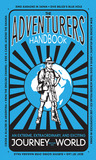 The Adventurers' Handbook: An Extreme, Extraordinary, and Exciting Journey Around the World