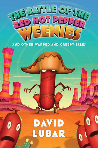 The Battle of the Red Hot Pepper Weenies and Other Warped and... by David Lubar