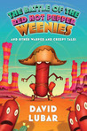 The Battle of the Red Hot Pepper Weenies and Other Warped and Creepy Tales (Weenies series, #4)