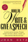 How to Write & Give a Speech: A Practical Guide for Executives, PR People, Managers, Fund-Raisers, Politicians, Educators, & Anyone Who Has To Make Every Word Count