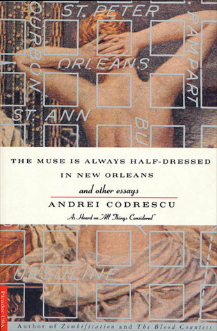 The Muse Is Always Half-Dressed in New Orleans and Other Essays by Andrei Codrescu