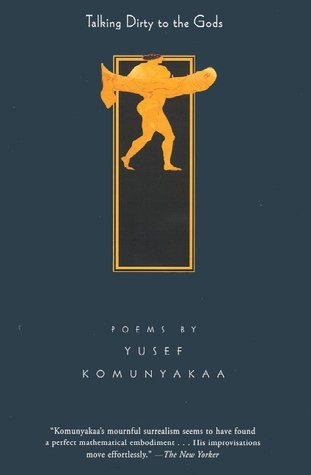 Talking Dirty to the Gods by Yusef Komunyakaa