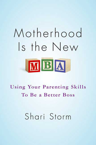 Motherhood Is the New MBA by Shari Storm