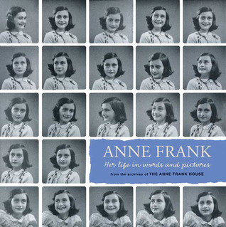 Anne Frank: Her life in words and pictures from the archives of The Anne Frank House