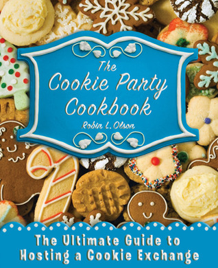 The Cookie Party Cookbook by Robin Olson