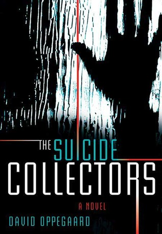 The Suicide Collectors by David Oppegaard