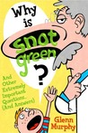 Why Is Snot Green?  And Other Extremely Important Questions