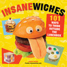 Insanewiches: 101 Ways to Think Outside the Lunchbox