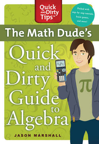 The Math Dude's Quick and Dirty Guide to Algebra by Jason Marshall