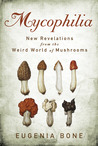 Mycophilia by Eugenia Bone
