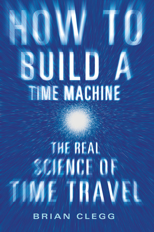 How to Build a Time Machine by Brian Clegg