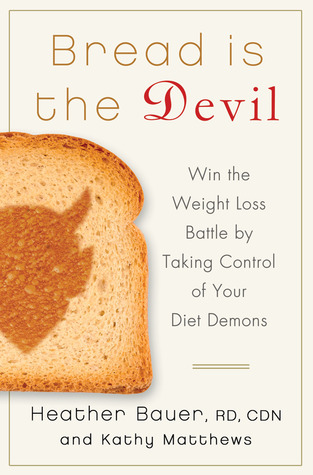 Bread Is the Devil by Heather Bauer