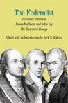 The Federalist: The Essential Essays, by Alexander Hamilton, James Madison, and John Jay