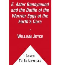 E. Aster Bunnymund and the Battle of the Warrior Eggs at the Earth's Core (Guardians of Childhood Chapter Books #2)