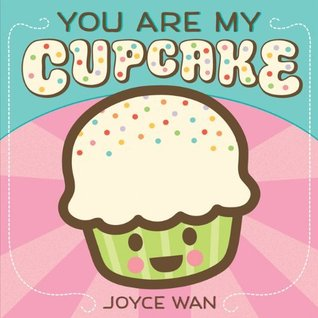 You Are My Cupcake by Joyce Wan