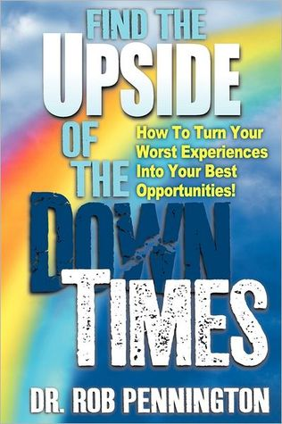 Find the Upside of the Down Times by Robert E. Pennington