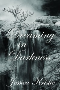 Dreaming in Darkness by Jessica Kristie