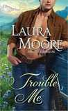 Trouble Me by Laura Moore