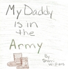 My Daddy Is in the Army by Sherri Williams