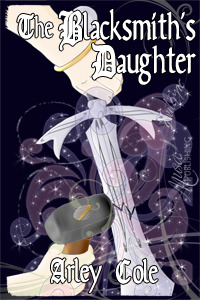 The Blacksmith's Daughter by Arley Cole