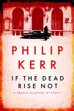 If The Dead Rise Not (Bernard Gunther, #6)
