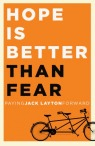 Hope Is Better Than Fear: Paying Jack Layton Forward