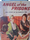 Angel of the Prisons: The Story of Elizabeth Fry (Faith and Fame)