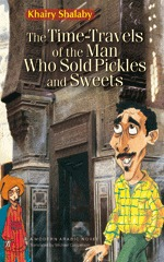 The Time-Travels of the Man Who Sold Pickles and Sweets by Khairy Shalaby