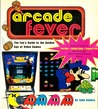 Arcade Fever: The Fan's Guide to the Golden Age of Video Games