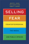 Selling Fear: Counterterrorism, the Media, and Public Opinion