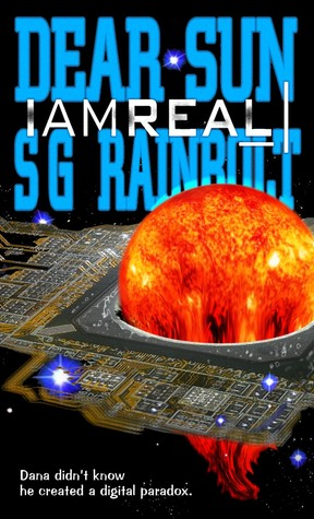 Dear Sun, I Am Real by S.G. Rainbolt