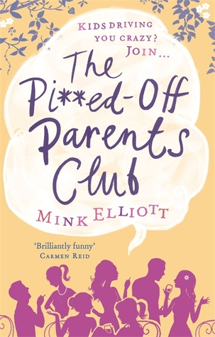The Pi**ed-Off Parents Club by Mink Elliott