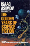 Isaac Asimov Presents the Golden Years of Science Fiction: 36 Stories and Novellas