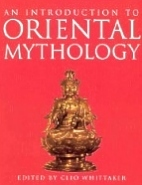 An Introduction to Oriental Mythology by Clio Whittaker