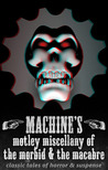 Machine's motley miscellany of the morbid & the macabre
