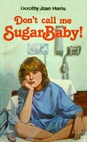 Don't Call Me Sugarbaby! by Dorothy Joan Harris