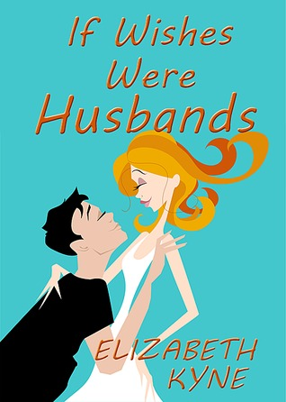 If Wishes Were Husbands by Elizabeth Kyne