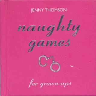 Naughty Games for Grown-Ups by Jenny Thomson